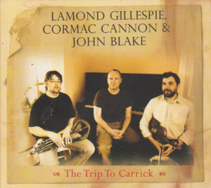 CD abum the Trip to Carrick, acclaimed  traditional Irish folk music with  with Lamond Gillespie, Cormac Cannon and John Blake
